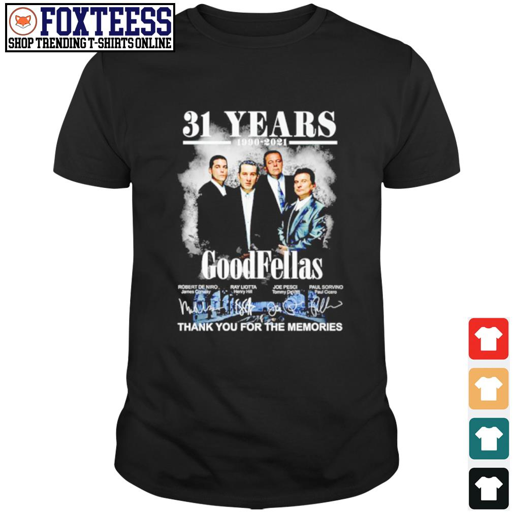 31 years 1990-2021 goodfellas thank you for the memories shirt