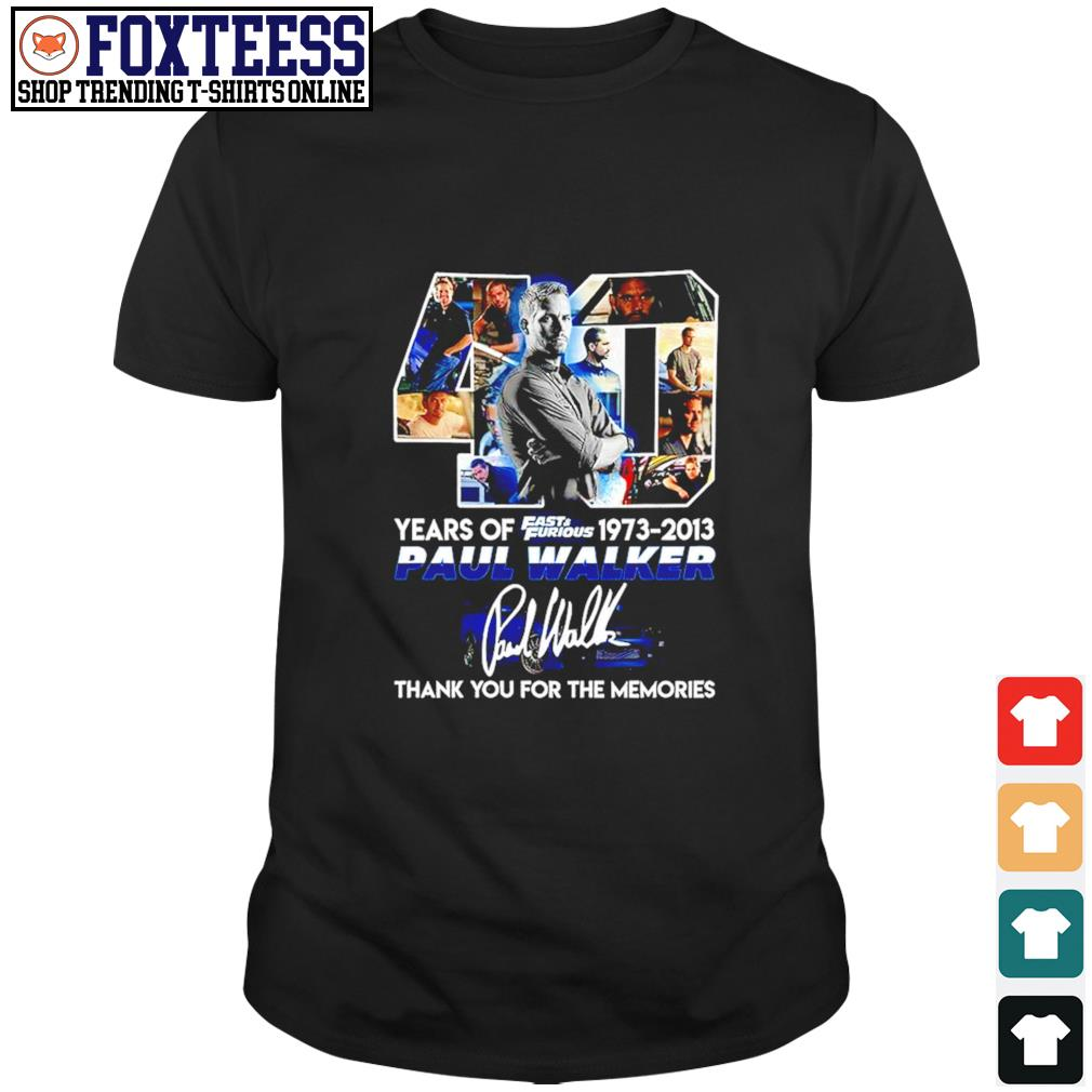 40 Years of Paul Walker Fast and Furious 1973-2013 signature shirt