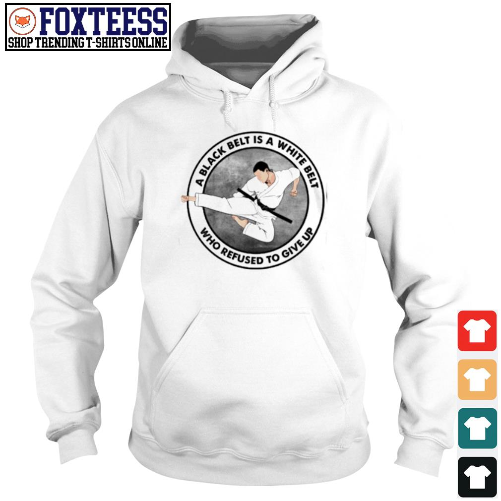A black belt is a white belt who refused to give up Hoodie