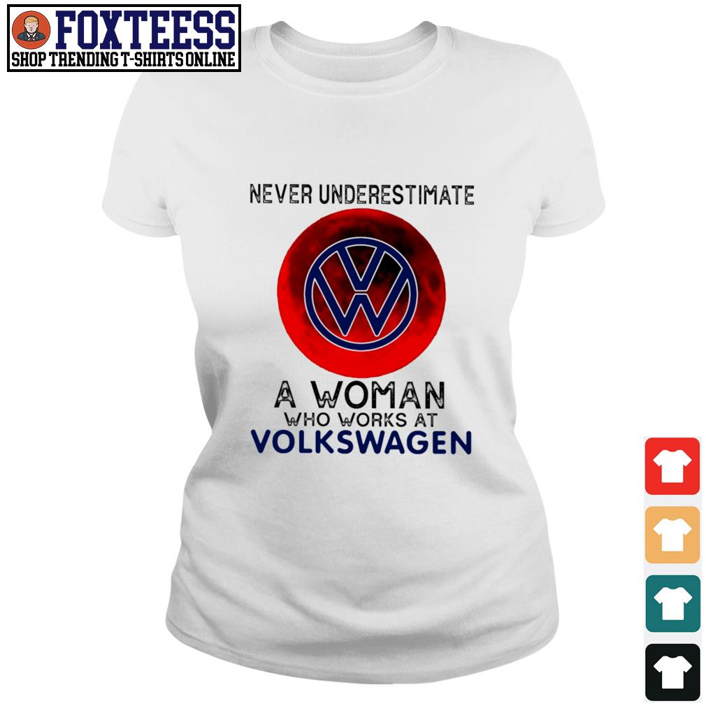 Never underestimate a woman who works at volkswagen s ladies-tee
