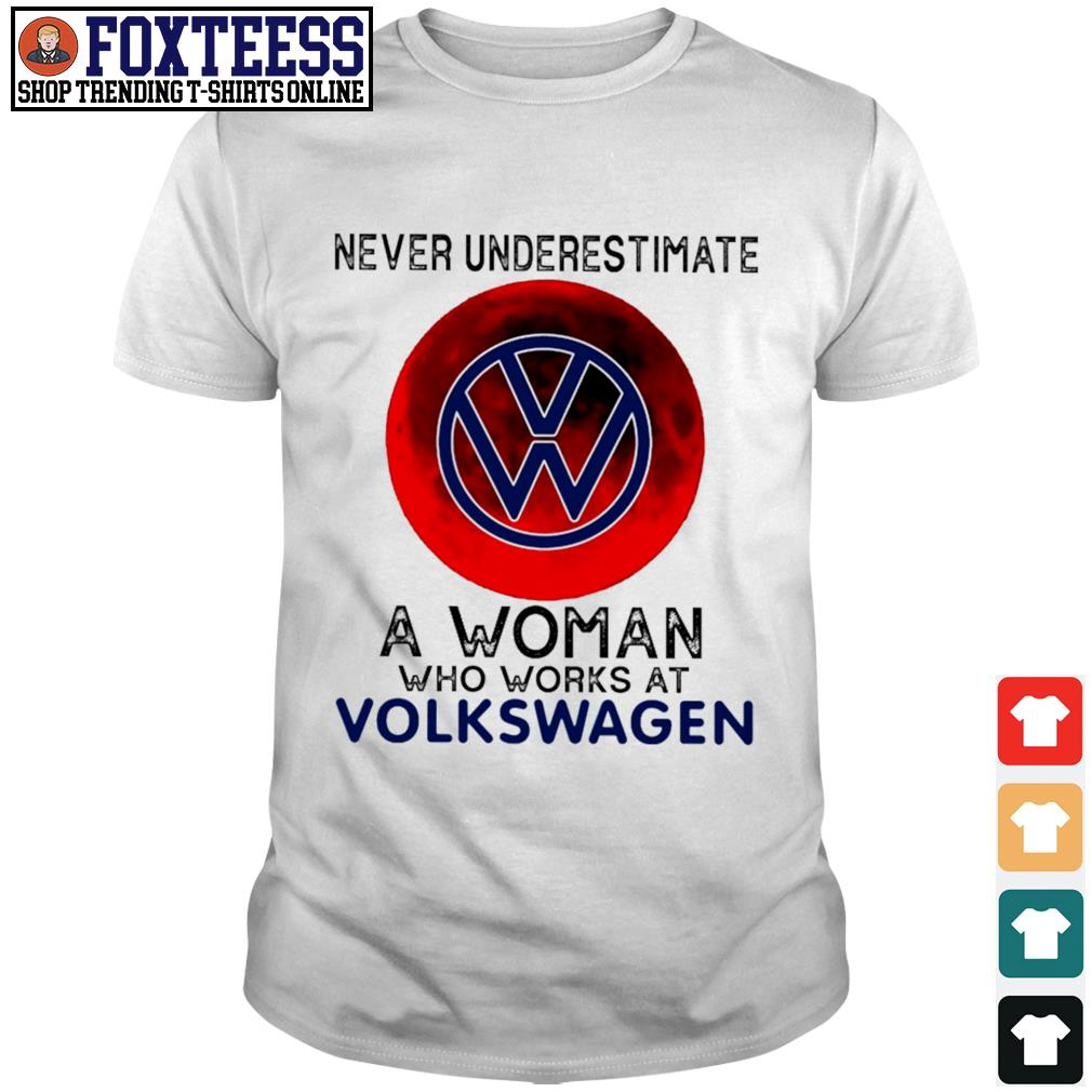 Never underestimate a woman who works at volkswagen shirt