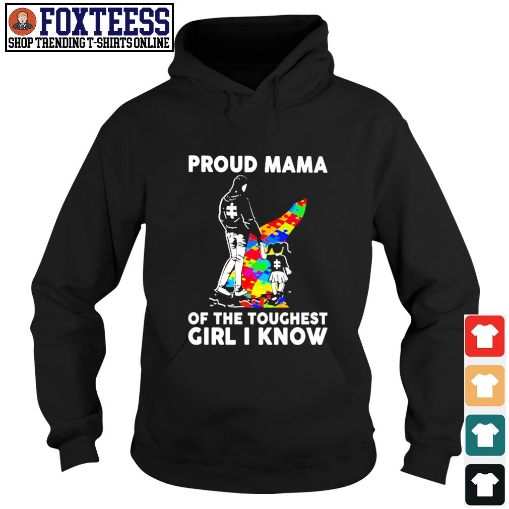Proud mama of the toughest girl I know autism s hoodie