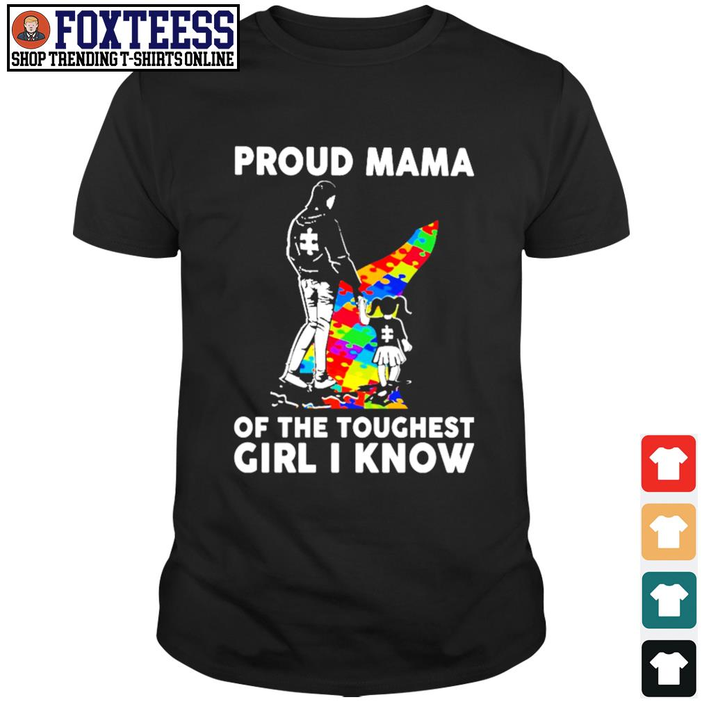 Proud mama of the toughest girl I know autism shirt