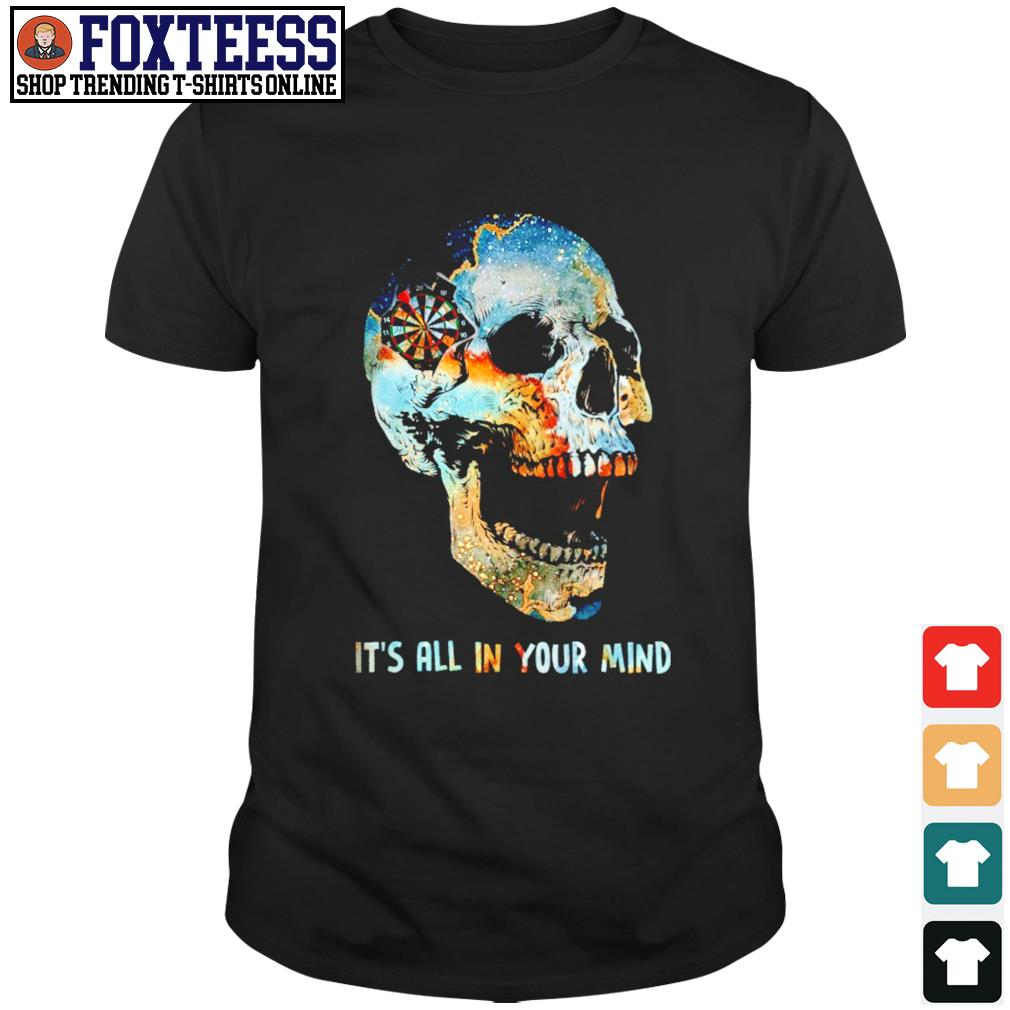 Skull it's all in your mind shirt