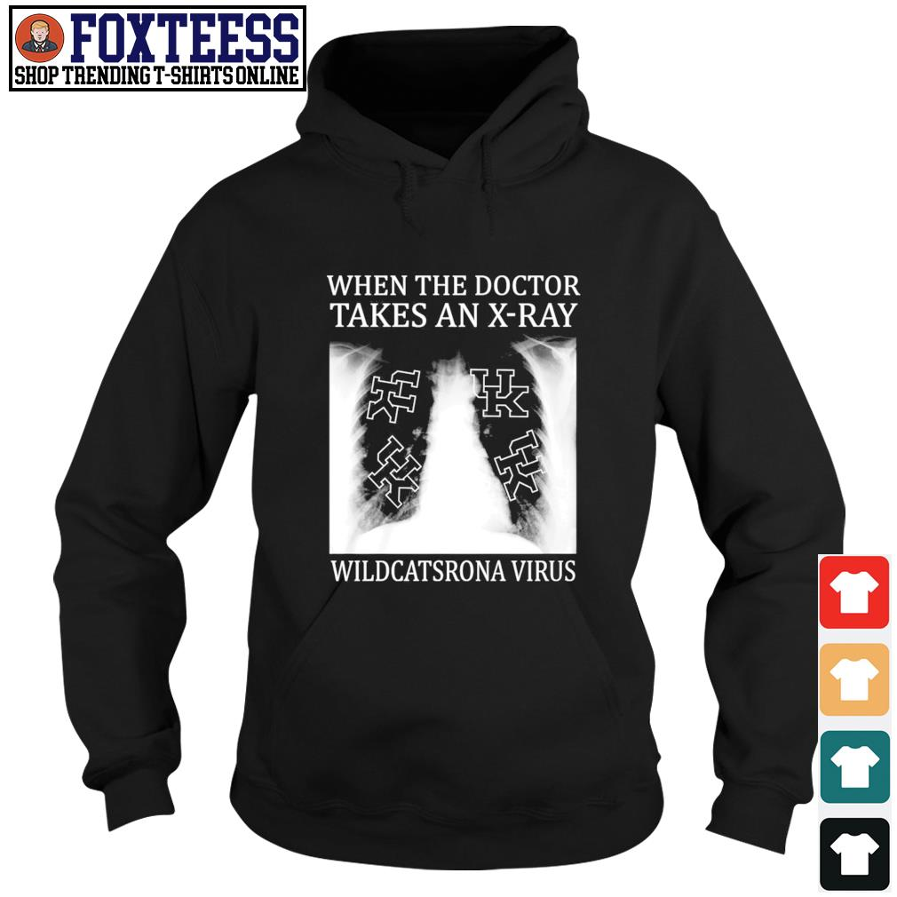 when the doctor takes an x-ray wildcats rona virus s hoodie
