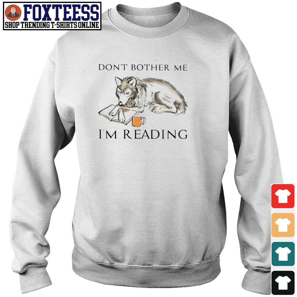 Wolf don't bother me I'm reading s sweater