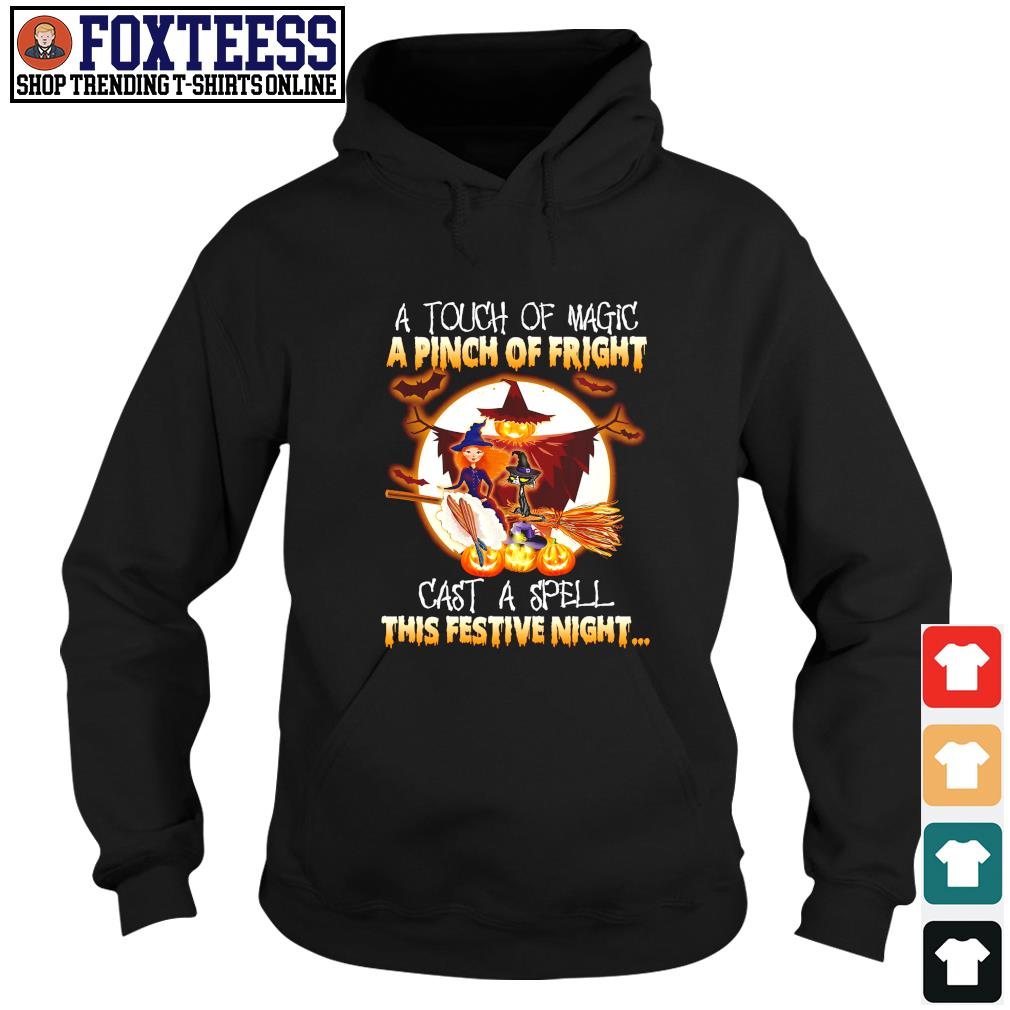 A touch of magic a pinch of fright cast a spell this festive night halloween s hoodie