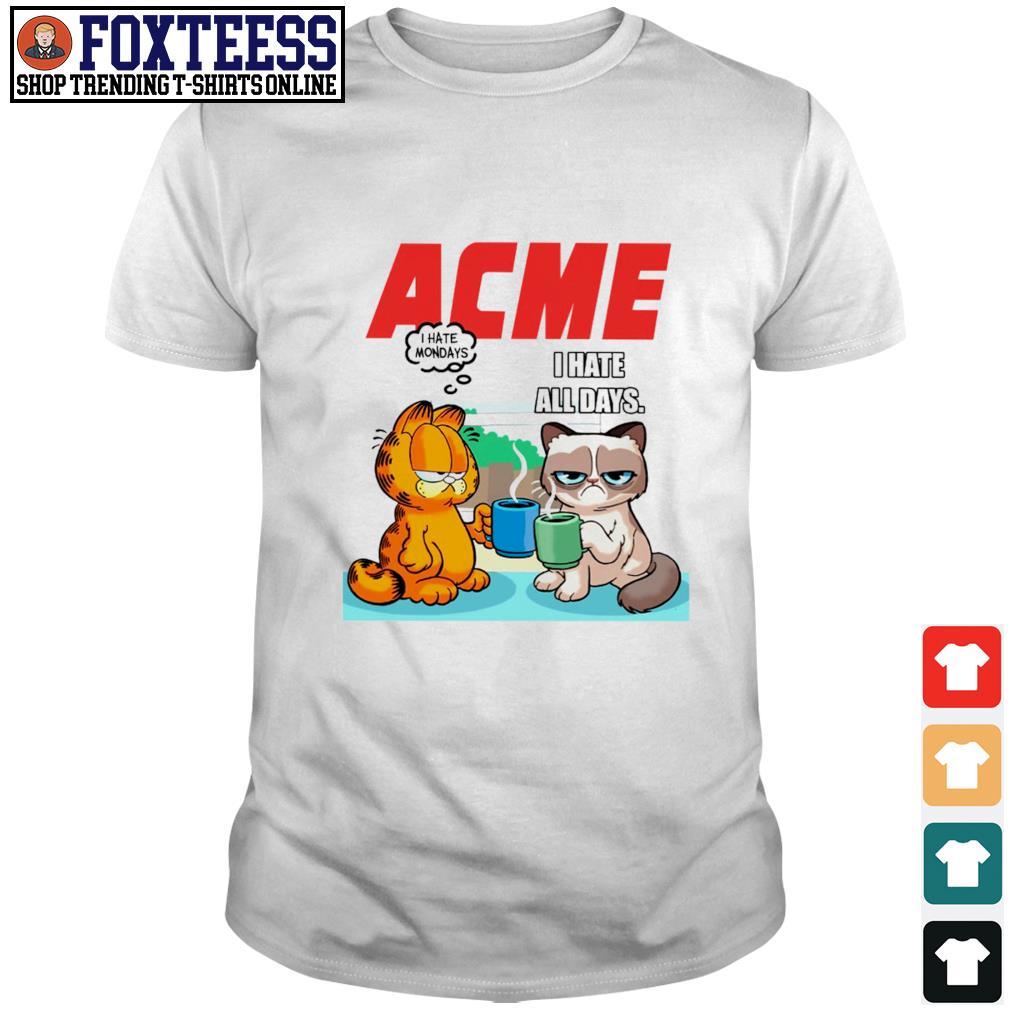 Acme garfield I hate monday grumpy cat I hate all days shirt