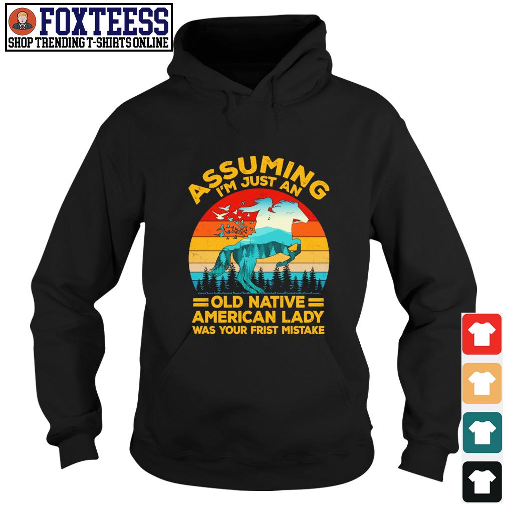 Assuming I'm just an old native american lady was your first mistake vintage s hoodie