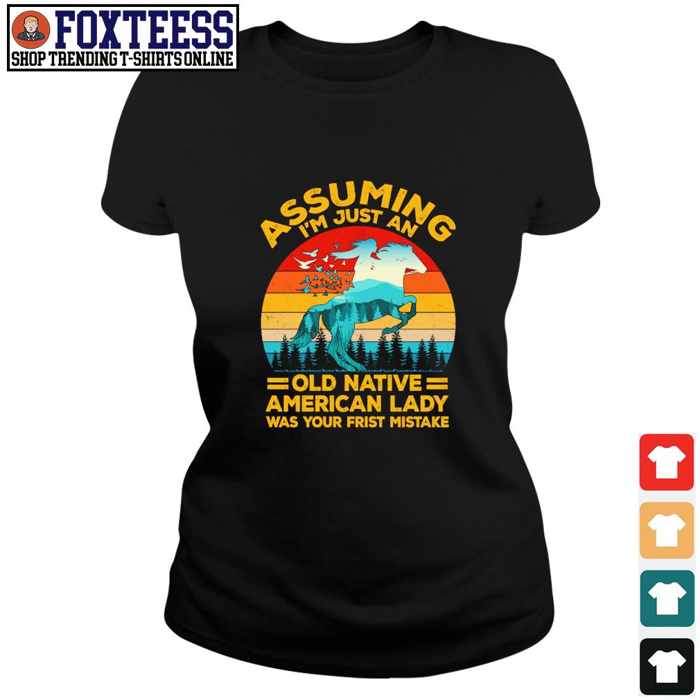 Assuming I'm just an old native american lady was your first mistake vintage s ladies-tee