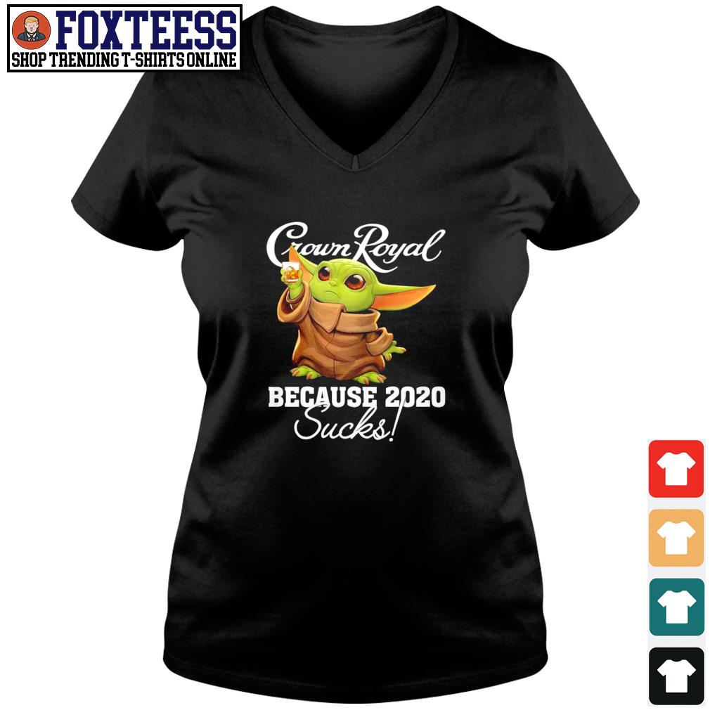 Baby yoda crown royal because 2020 suck s v-neck t-shirt
