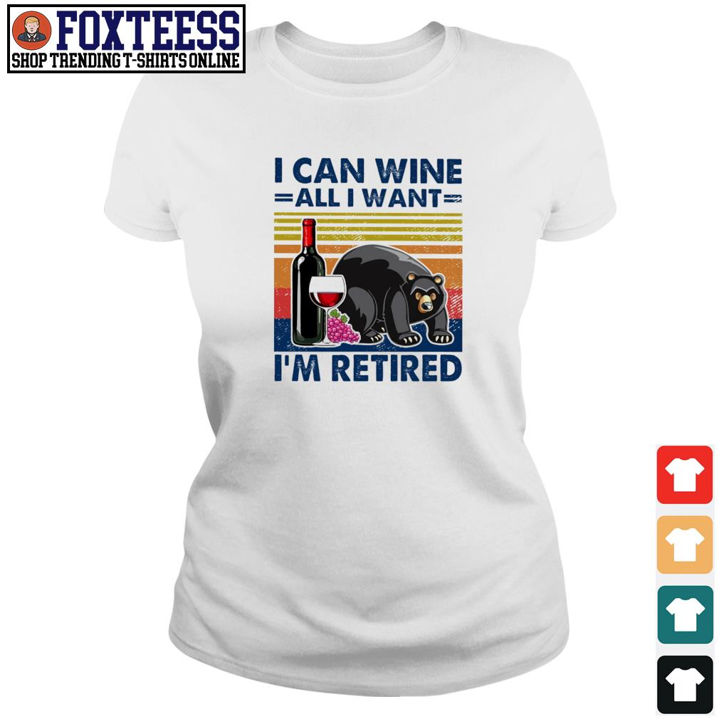 Bear I can wine all I want I'm retired vintage s ladies-tee