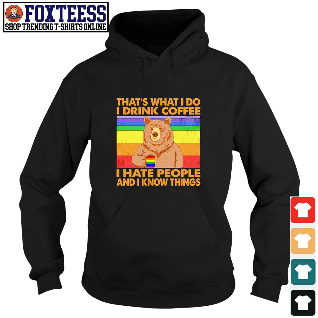 Bear that's what I do I drink coffee I hate people and I know things LGBT s hoodie