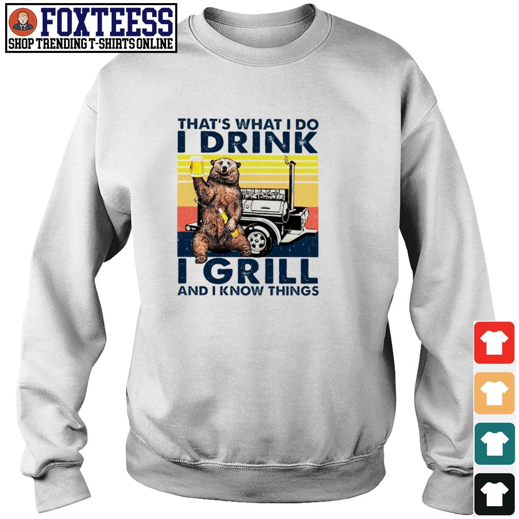 Bear that's what I do I drink I grill and I know things s sweater