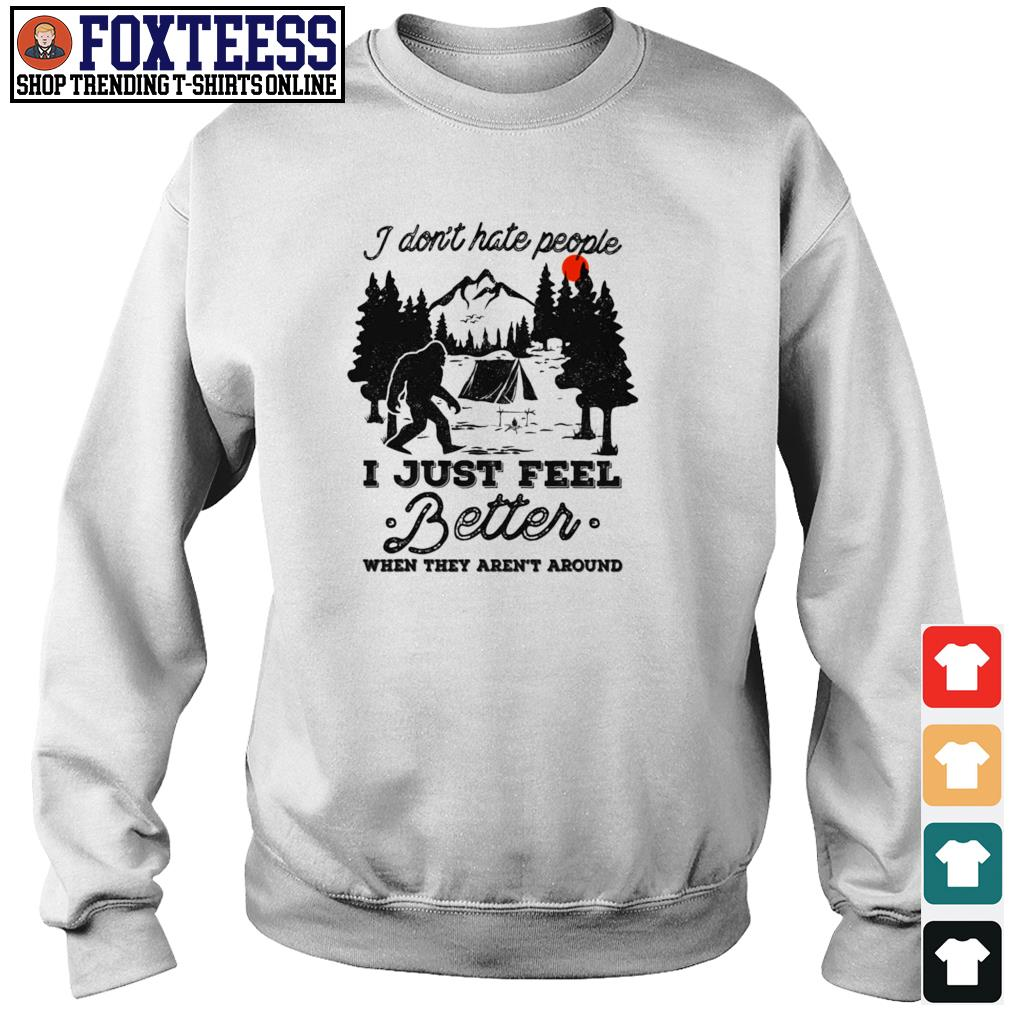 Bigfoot I don't hate people I just feel better when they aren't around s sweater