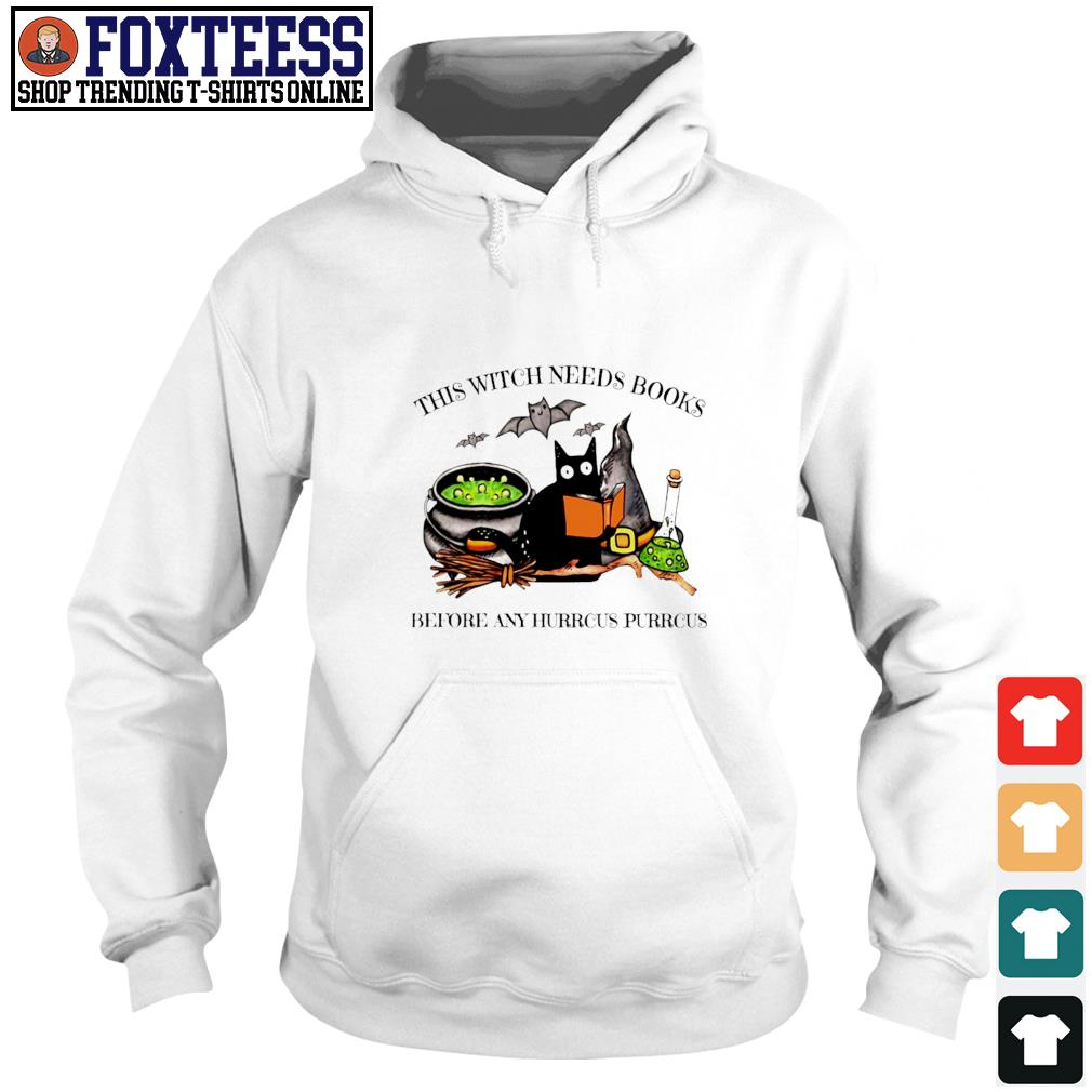 Black cat this witch needs books before any hurrcus pirrcus s hoodie