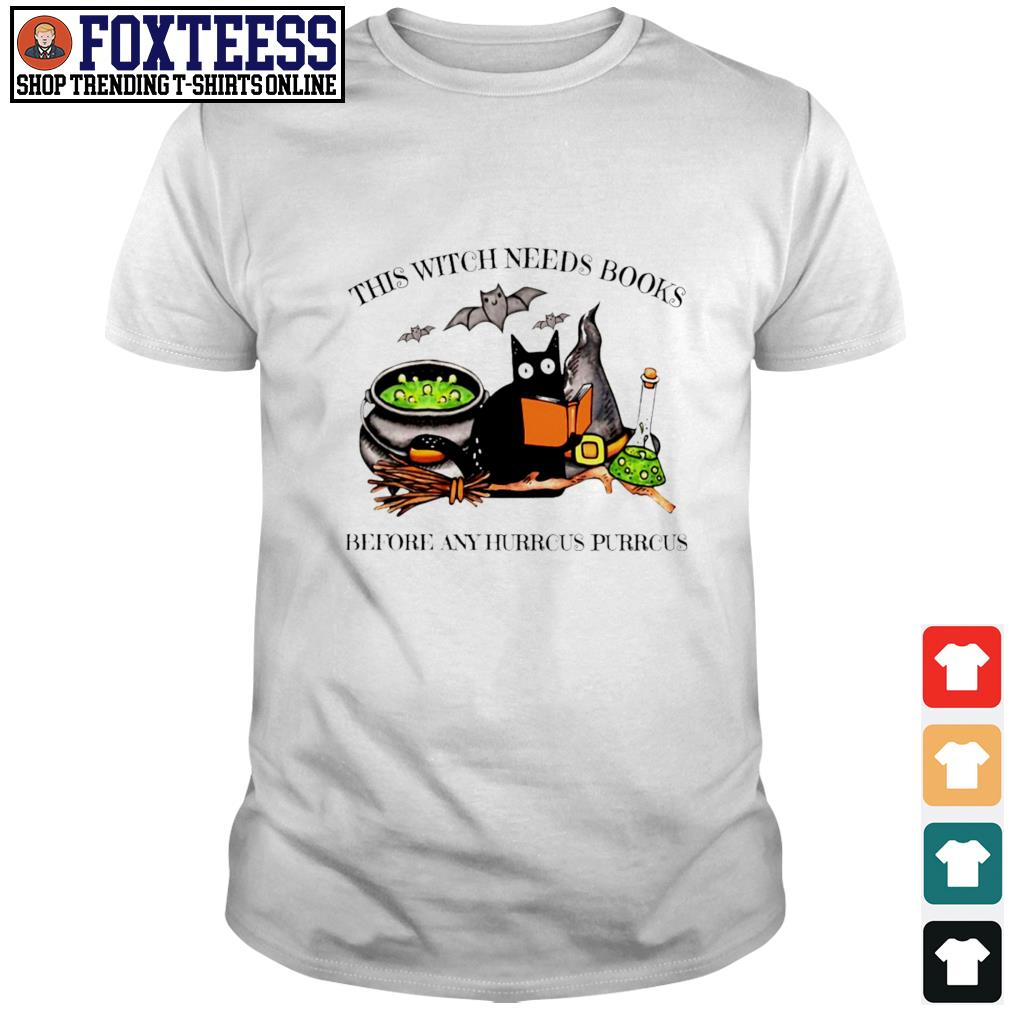 Black cat this witch needs books before any hurrcus pirrcus shirt