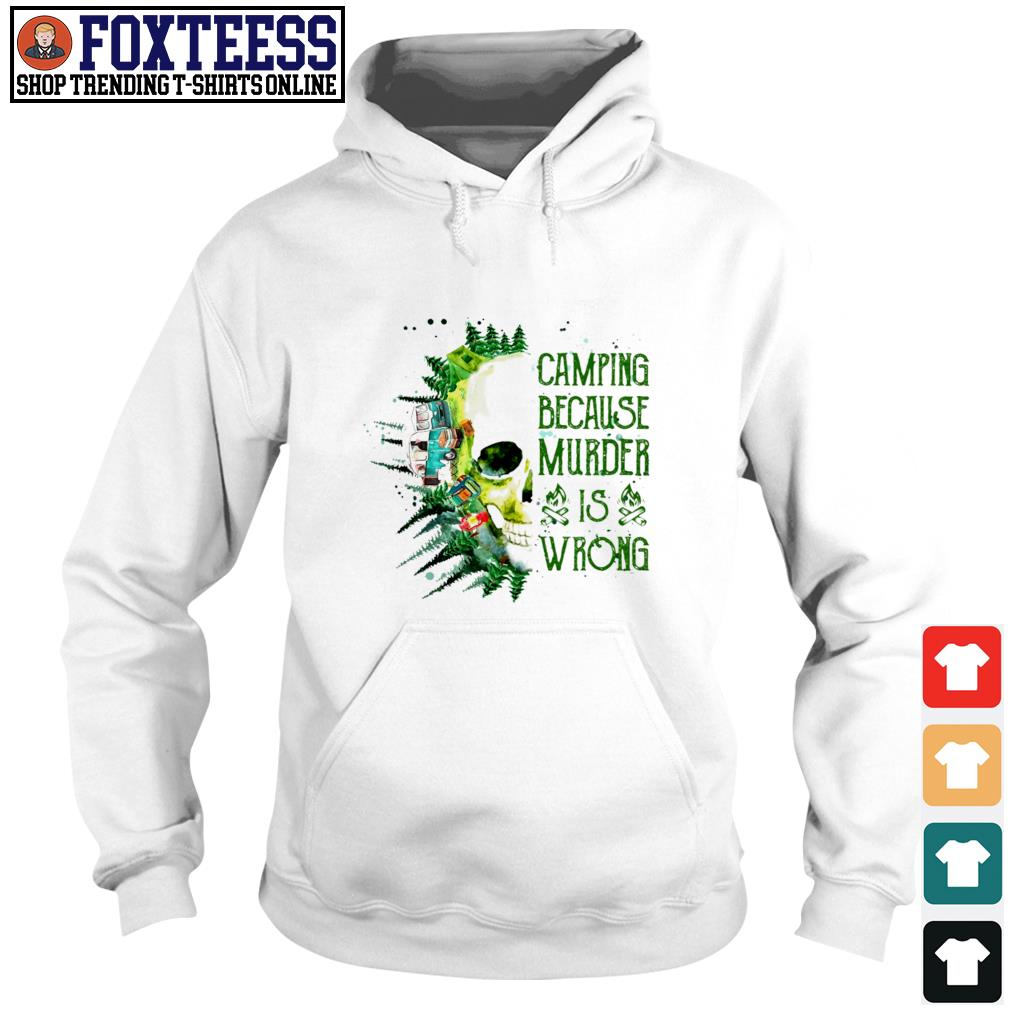 Camping because murder is wrong s hoodie