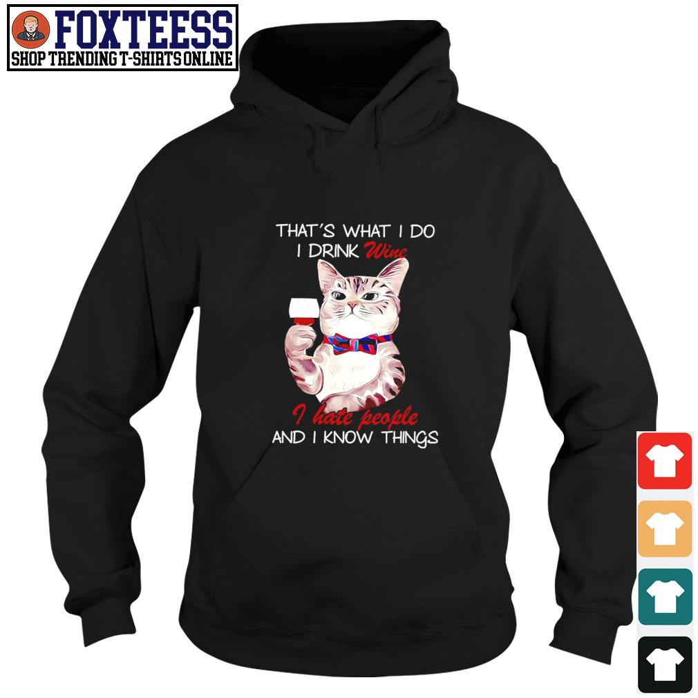 Cat that's what I do I drink wine I hate people and I know things s hoodie