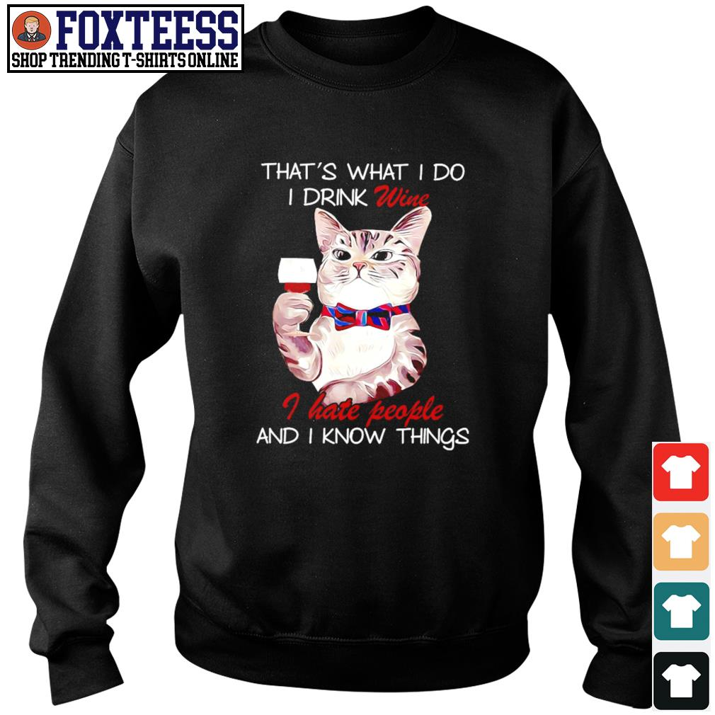 Cat that's what I do I drink wine I hate people and I know things s sweater