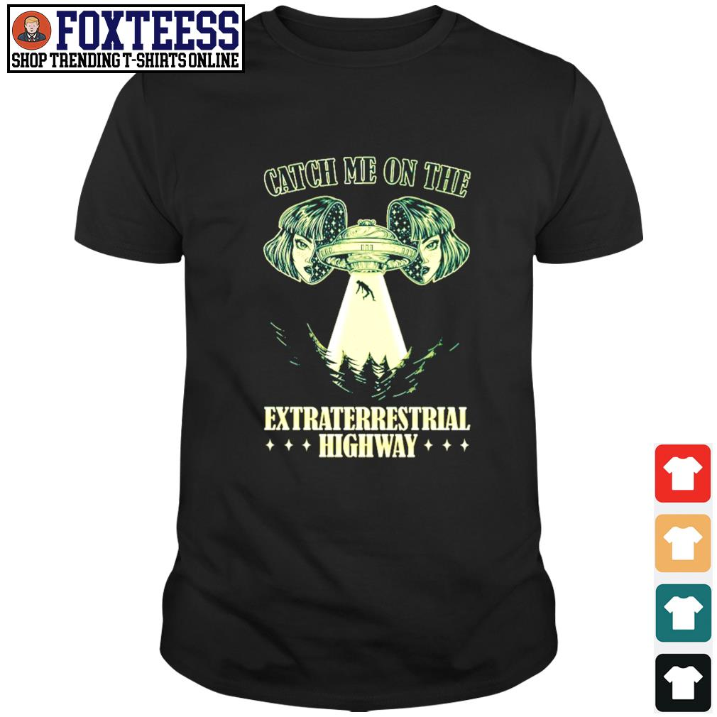 Catch me on the extraterrestrial highway alien UFO shirt