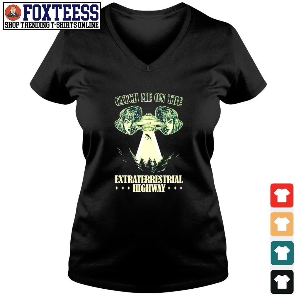Catch me on the extraterrestrial highway alien UFO s v-neck t-shirt