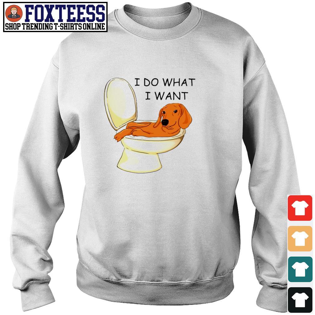 Dachshund I do what I want toilet s sweater