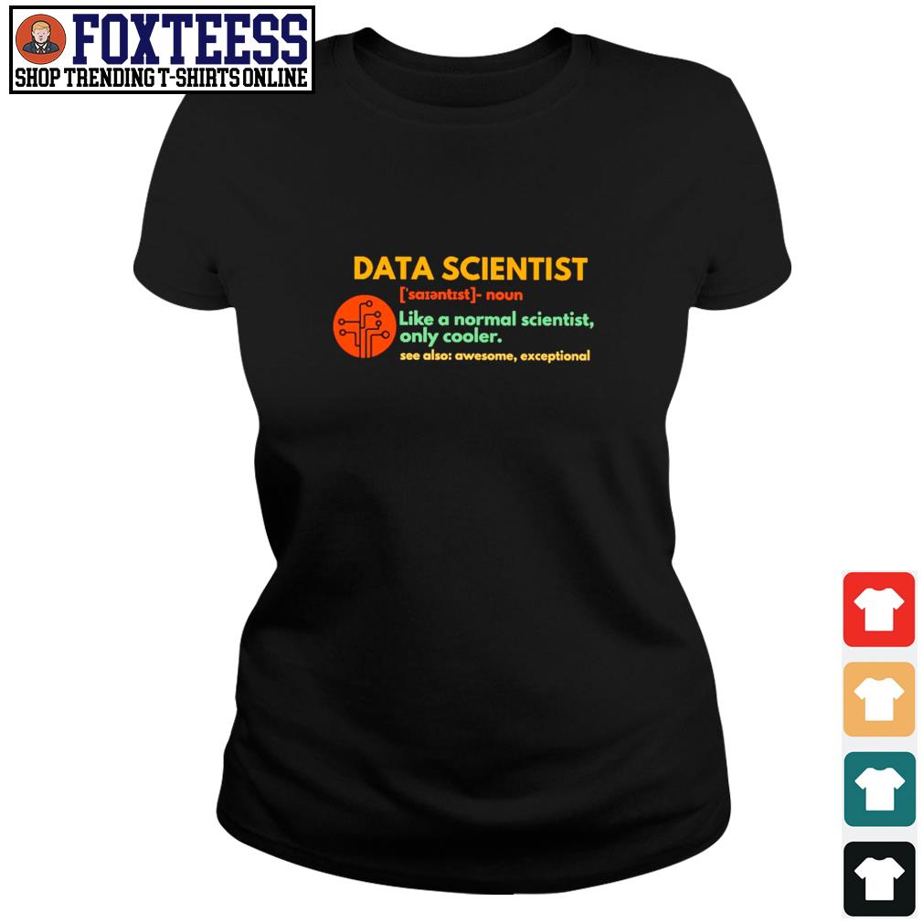 Data scientist like a normal scientist only cooler s ladies-tee