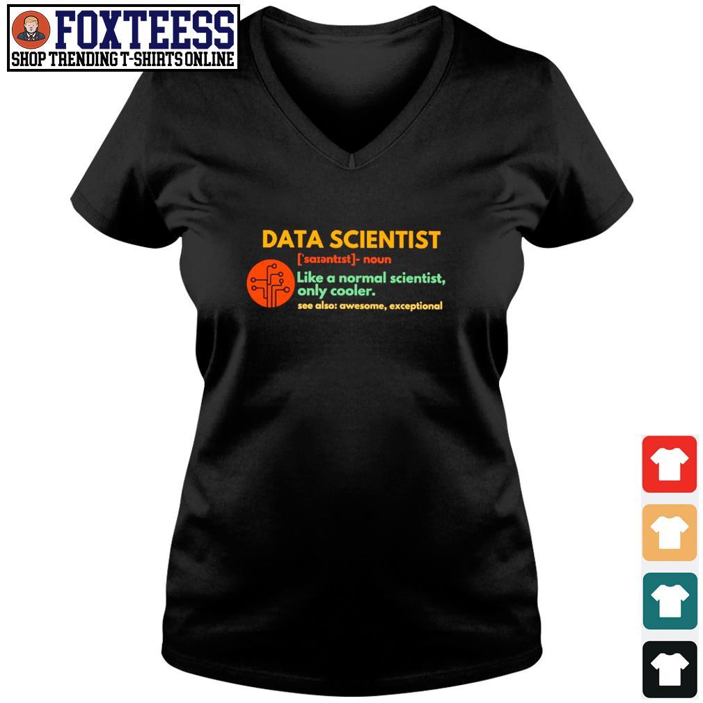 Data scientist like a normal scientist only cooler s v-neck t-shirt