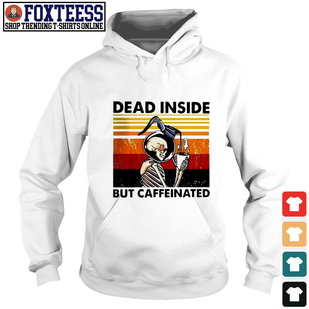 Dead Inside but caffeinated drink coffee vintage s hoodie