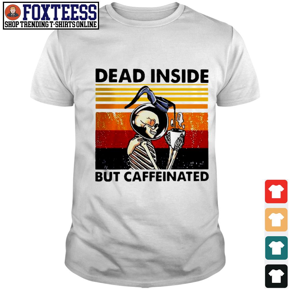 Dead Inside but caffeinated drink coffee vintage shirt