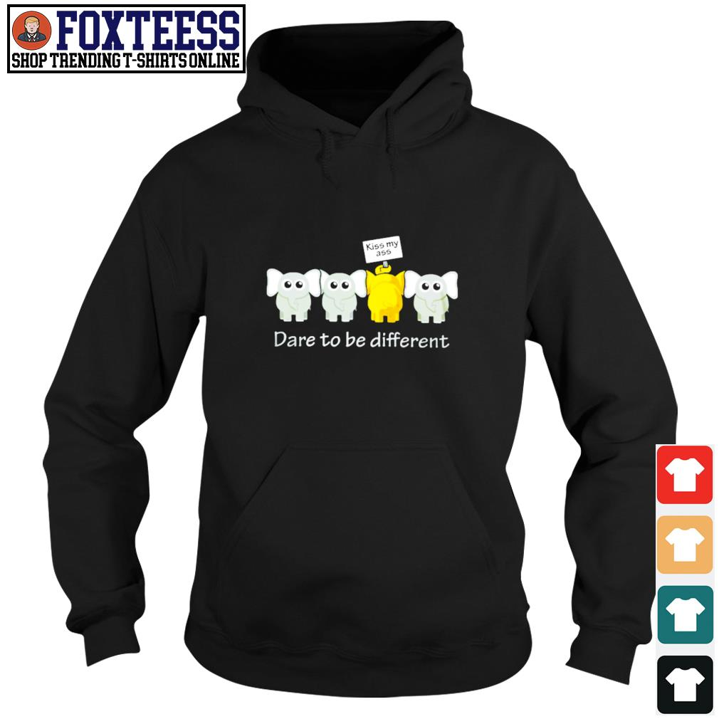 Elephant kiss ass me dare to be different s hoodie