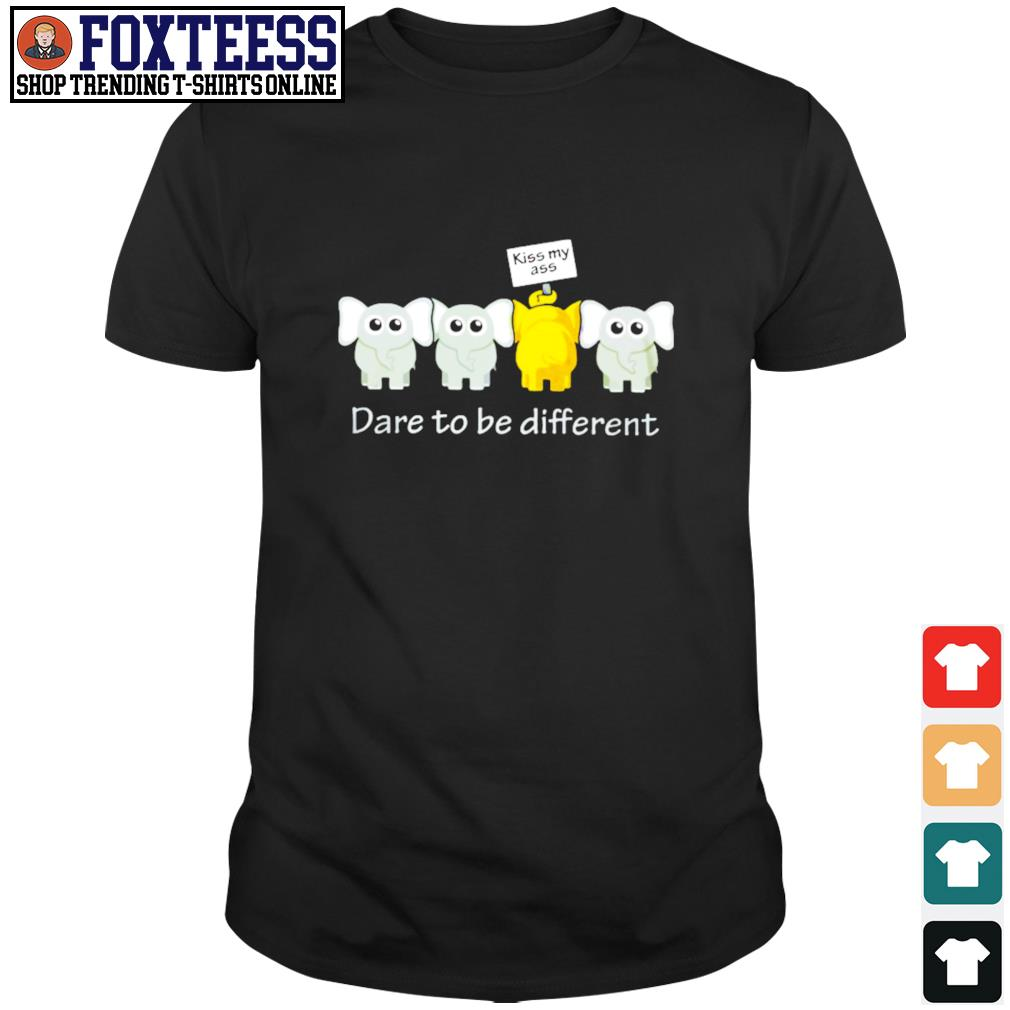 Elephant kiss ass me dare to be different shirt