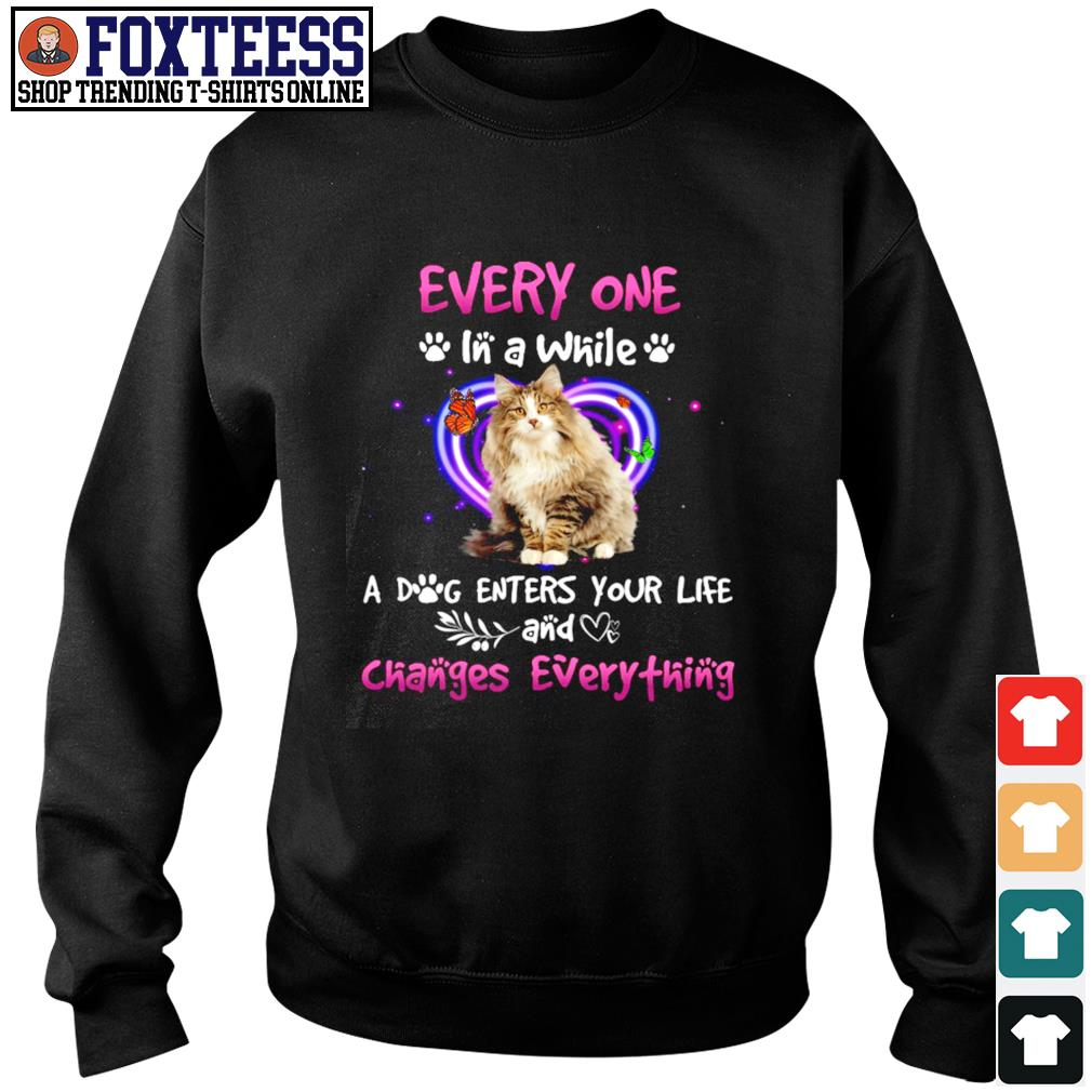 Every one in a while a dog enters your life and changes everything s sweater