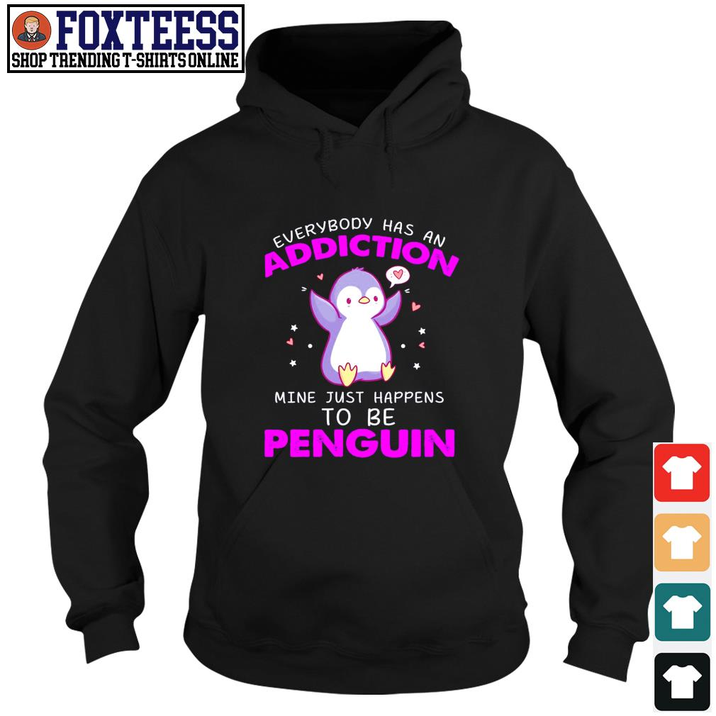 Everybody has an addiction mine just happens to be penguin s hoodie