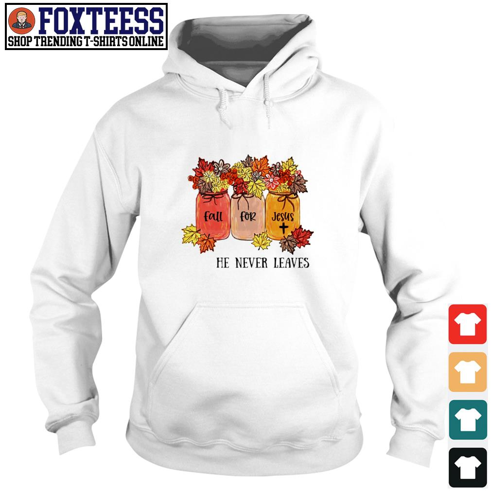 Fall for jesus he never leaves s hoodie