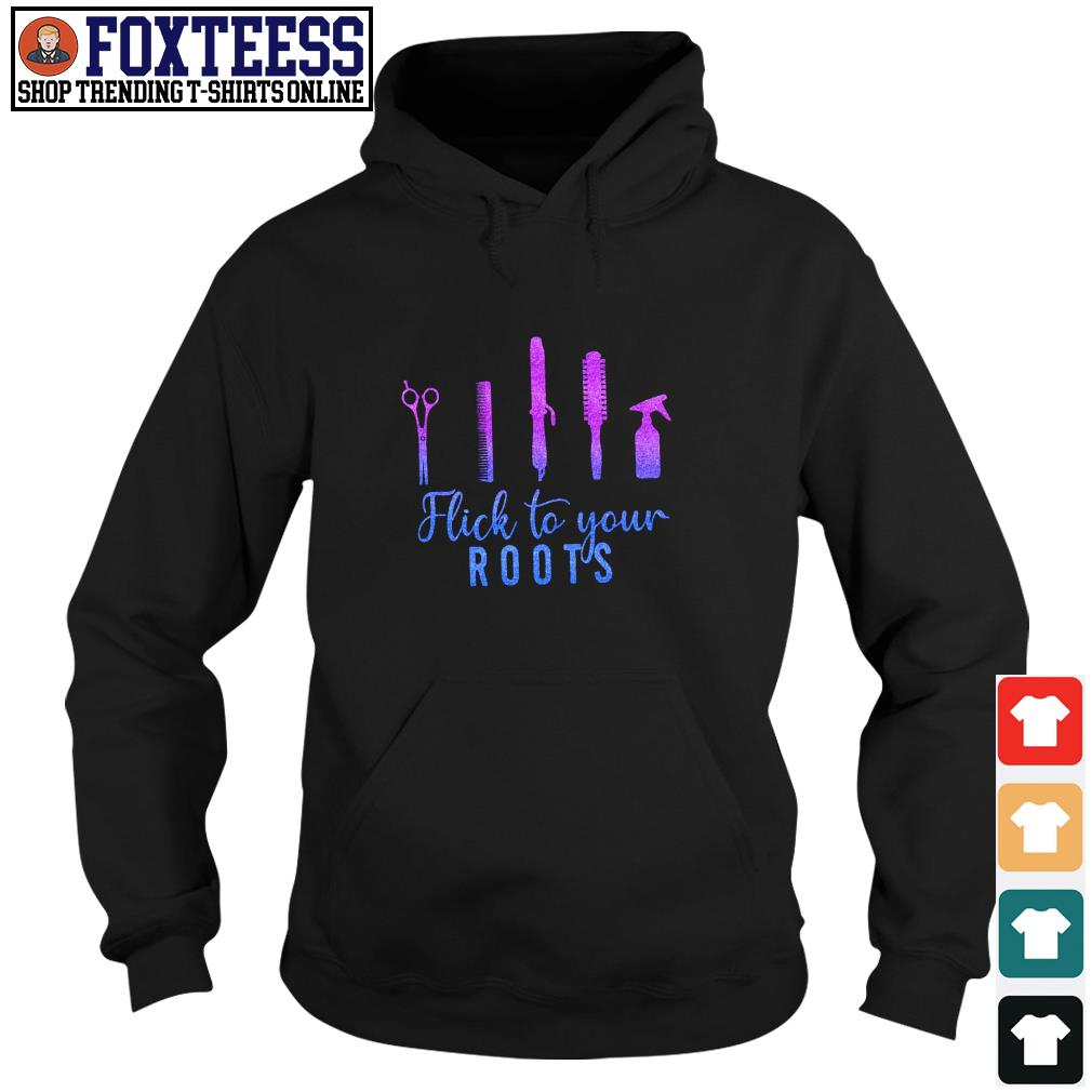 Flick to your roots hairdresser s hoodie