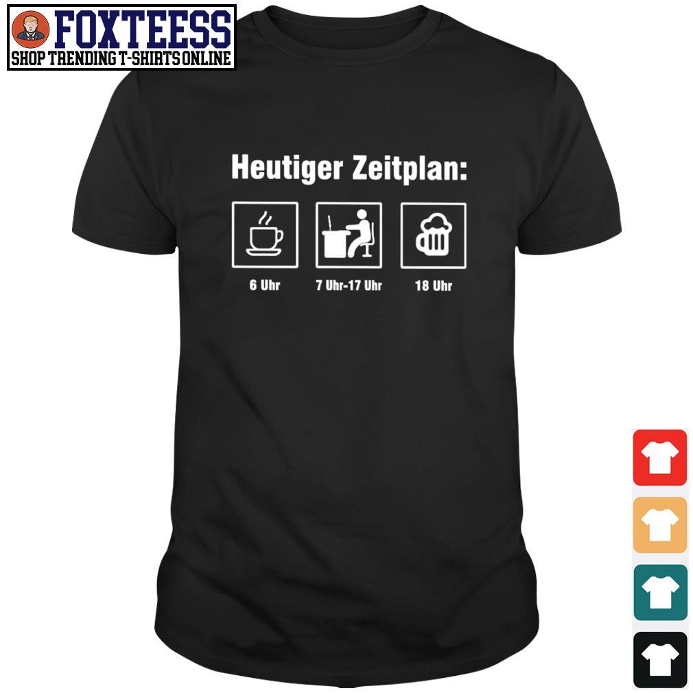 Heutiger zeitplan coffee work beer shirt