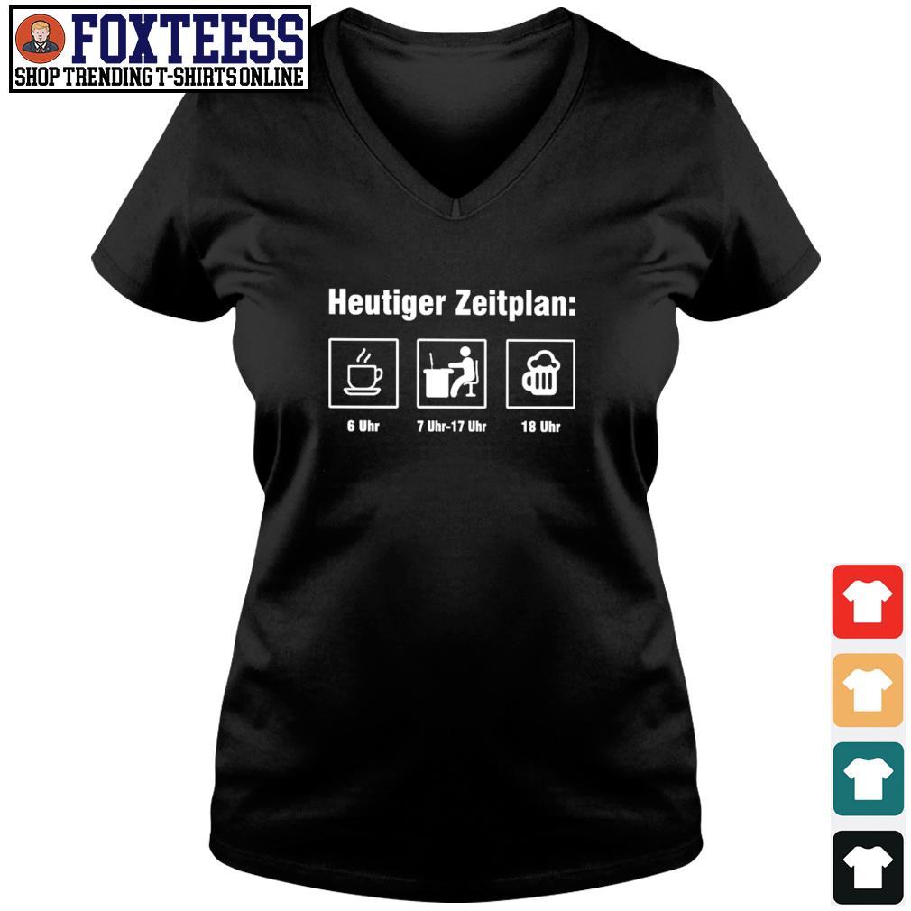 Heutiger zeitplan coffee work beer s v-neck t-shirt