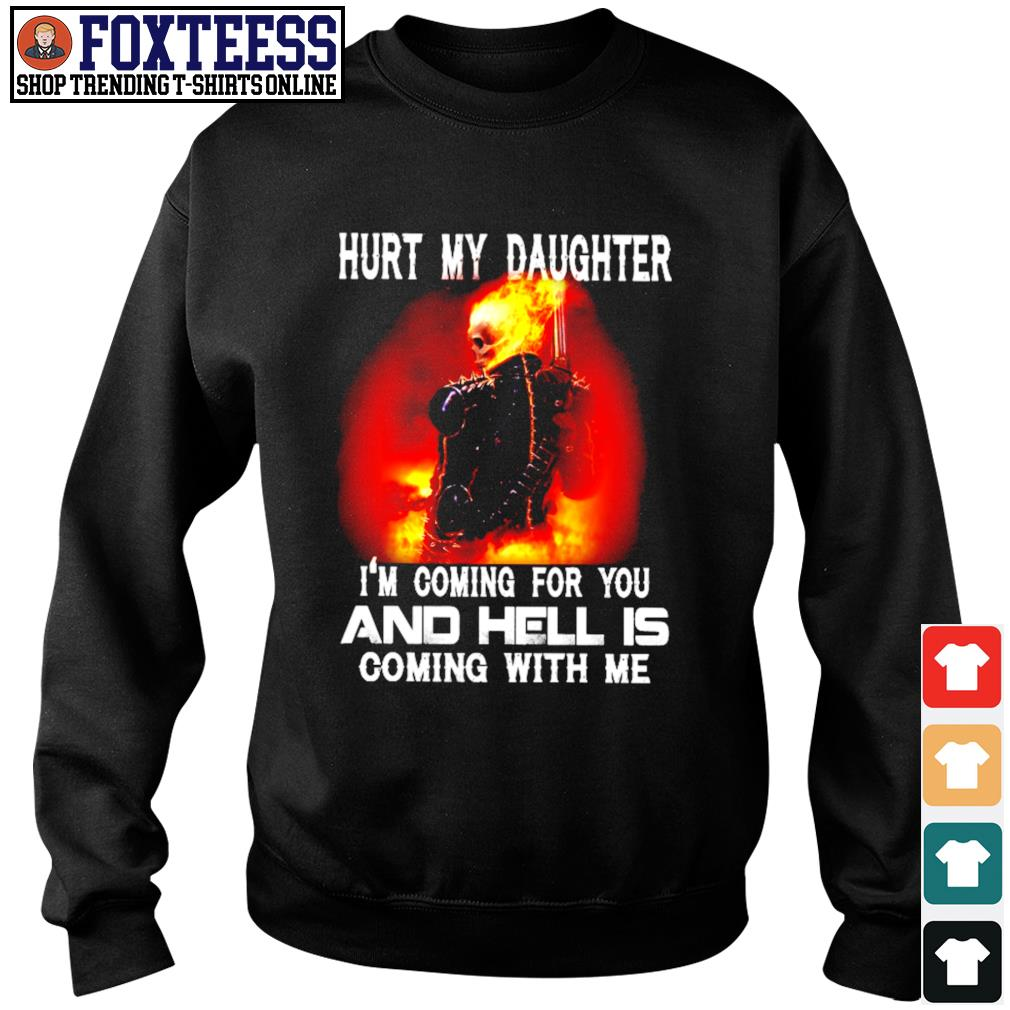 Hurt my daughter I'm coming for you and hell's coming with me s sweater