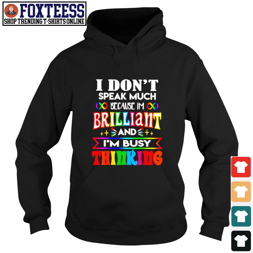 I don't speak much because I'm brilliant and I'm busy thinking pride s hoodie