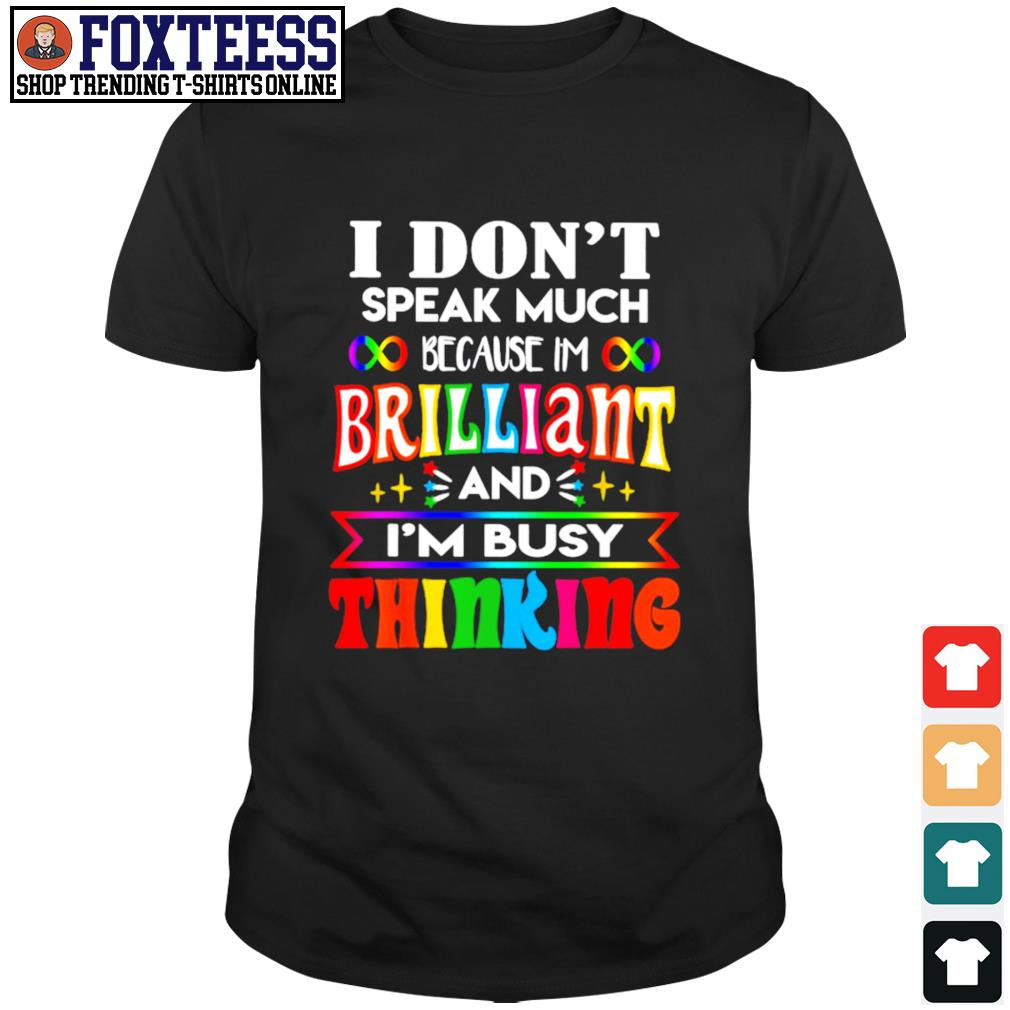 I don't speak much because I'm brilliant and I'm busy thinking pride shirt