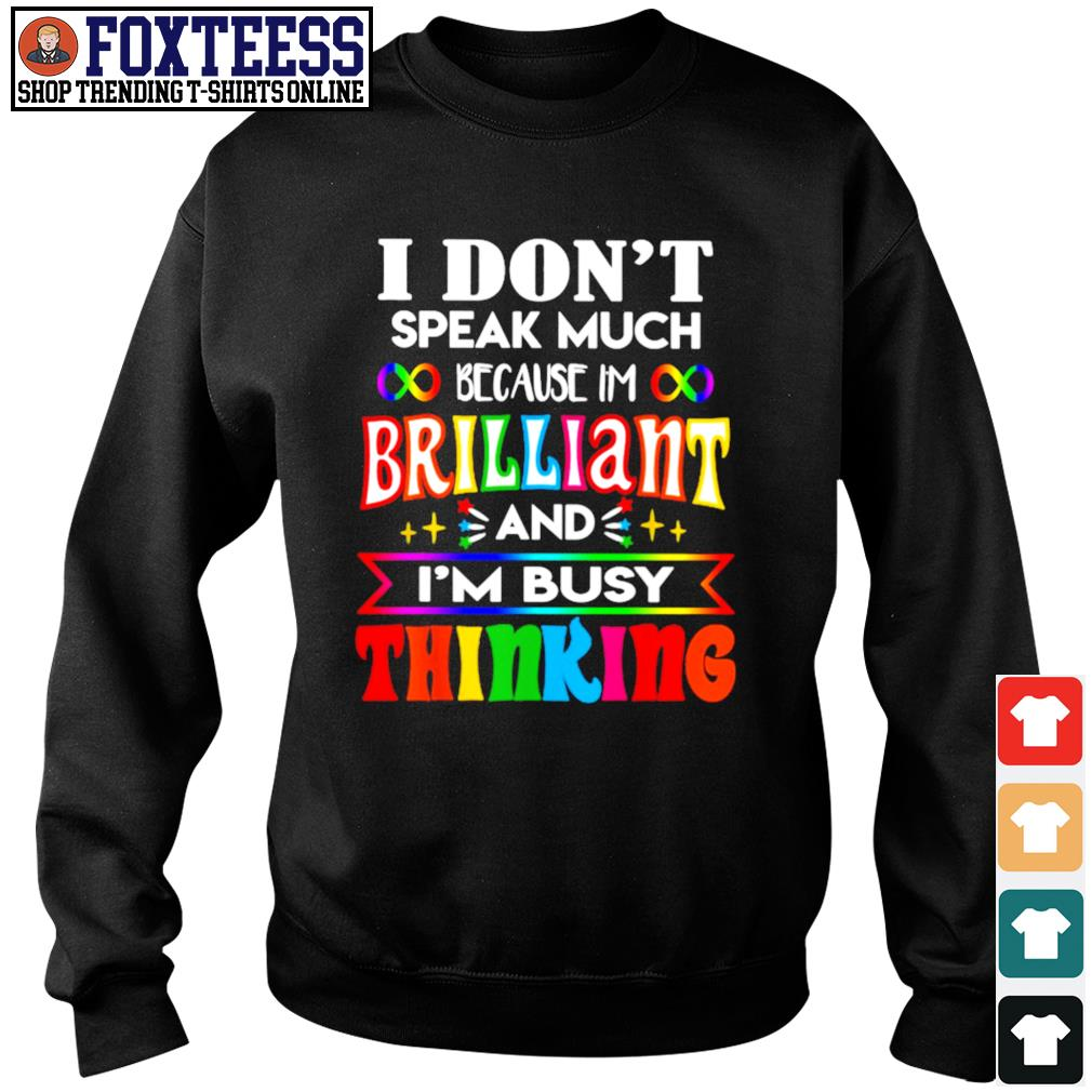 I don't speak much because I'm brilliant and I'm busy thinking pride s sweater