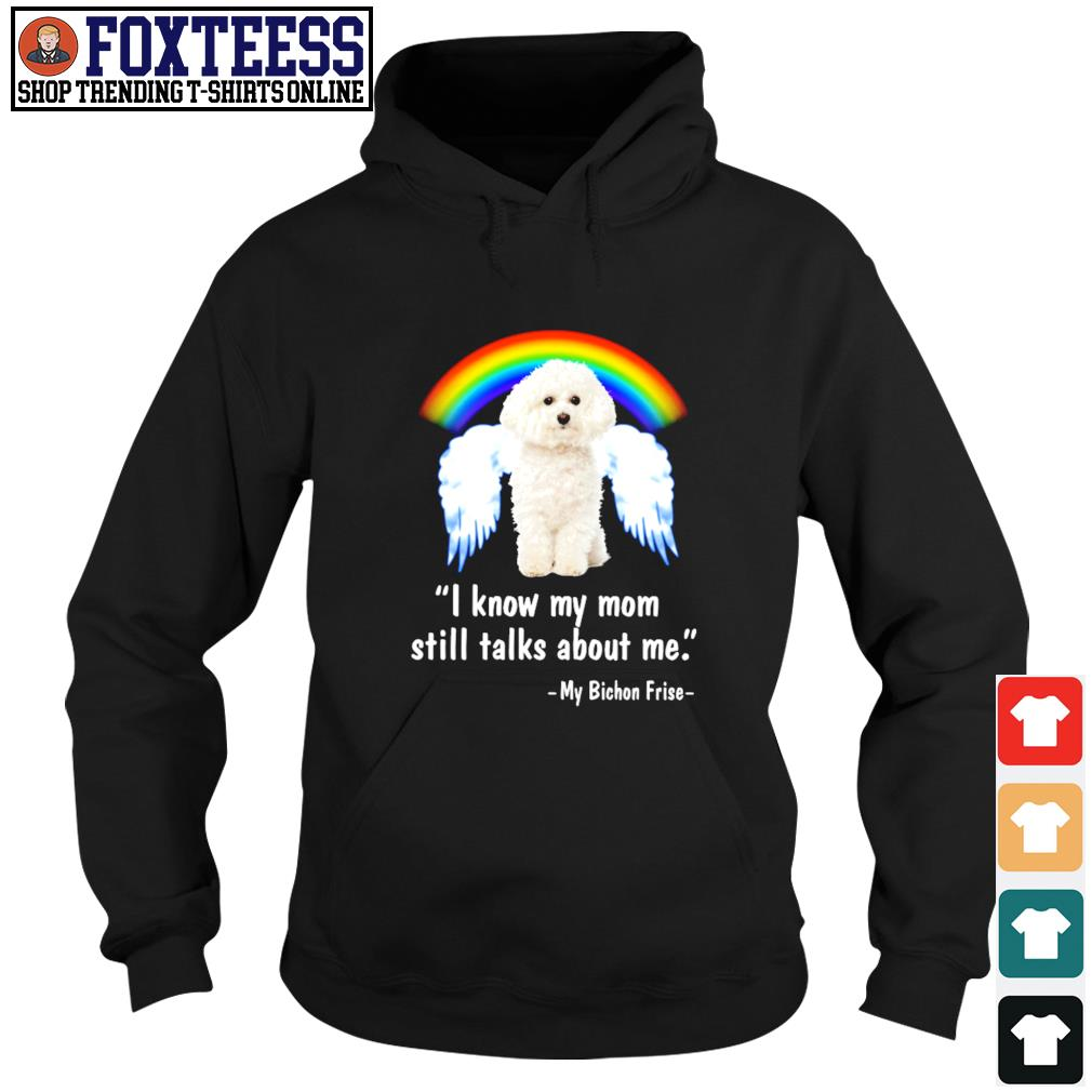 I know my mom still talk about me my bichon frise angel rainbow s hoodie