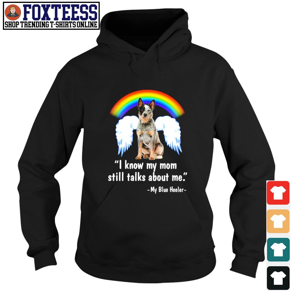 I know my mom still talk about me my blue heeler angel rainbow s hoodie