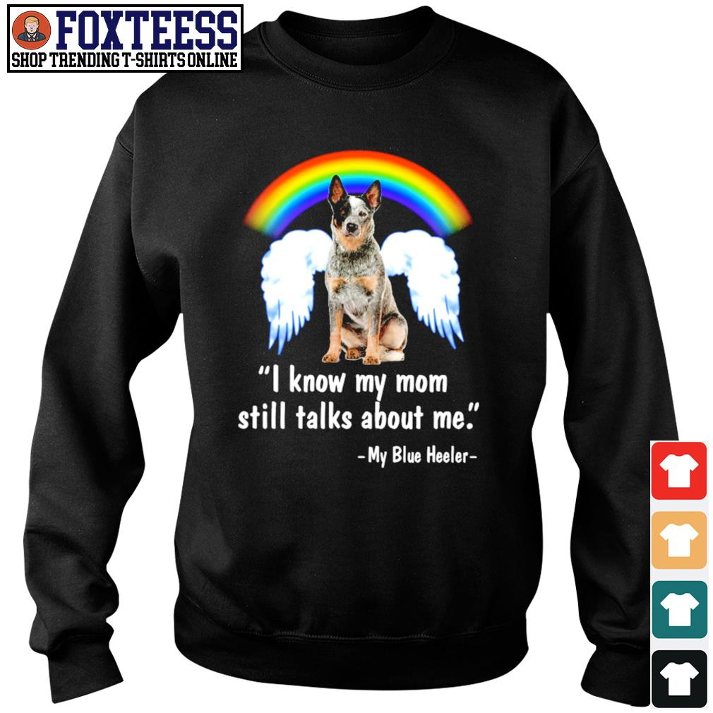I know my mom still talk about me my blue heeler angel rainbow s sweater