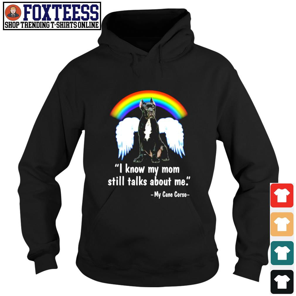 I know my mom still talk about me my cane corso angel rainbow s hoodie