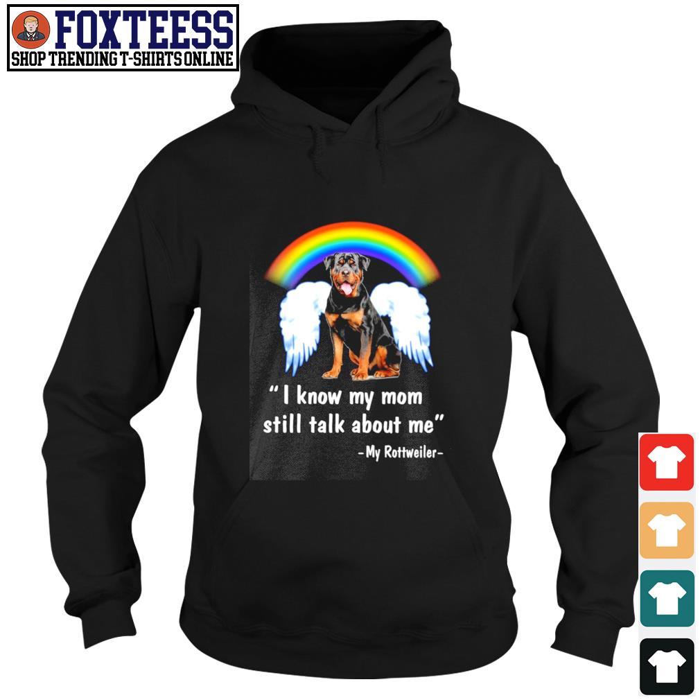 I know my mom still talk about me my Rottweiler angel rainbow s hoodie