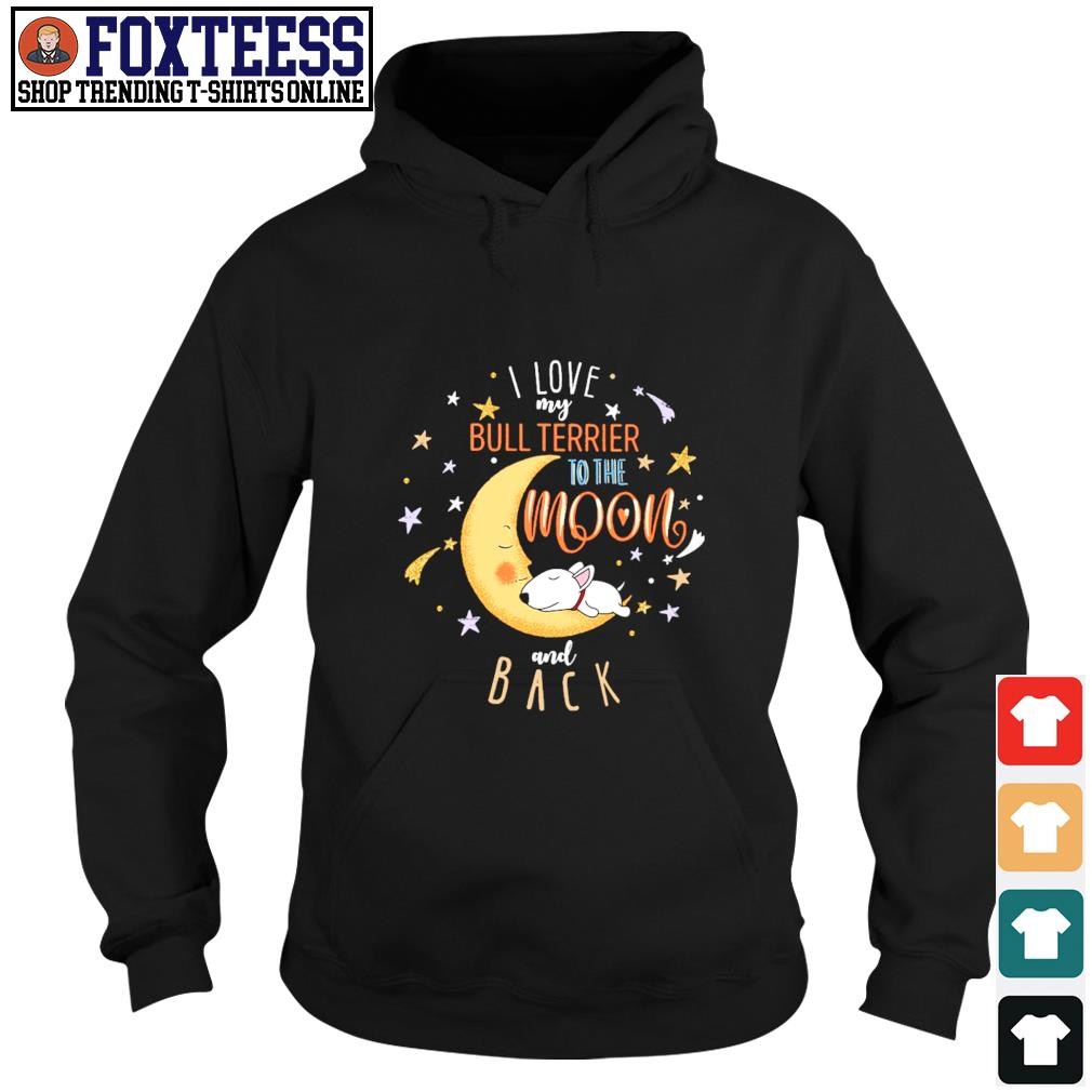 I love my bull terrier to the moon and back s hoodie