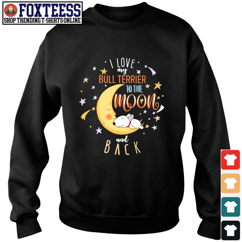 I love my bull terrier to the moon and back s sweater